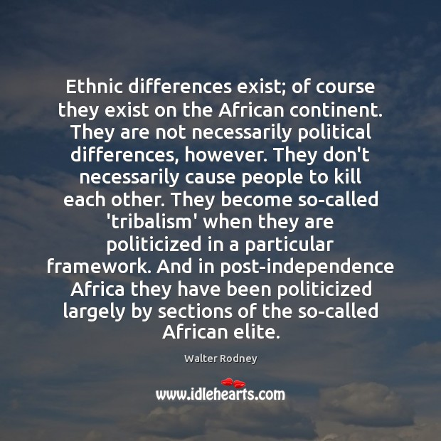 Ethnic differences exist; of course they exist on the African continent. They Image