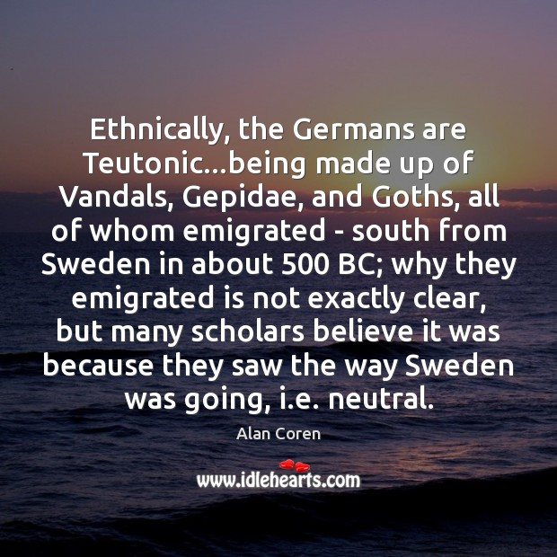 Image, Ethnically, the Germans are Teutonic…being made up of Vandals, Gepidae, and