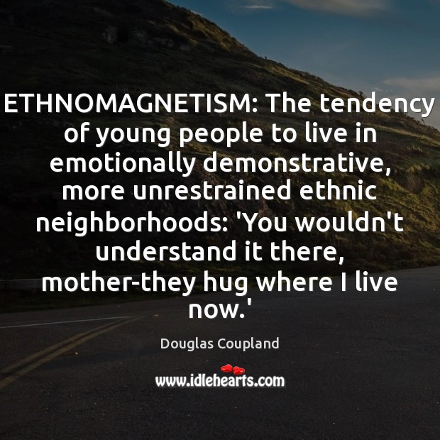 Image, ETHNOMAGNETISM: The tendency of young people to live in emotionally demonstrative, more