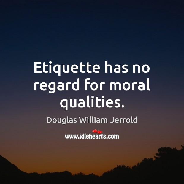 Image, Etiquette has no regard for moral qualities.