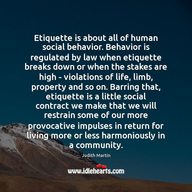 Etiquette is about all of human social behavior. Behavior is regulated by Behavior Quotes Image