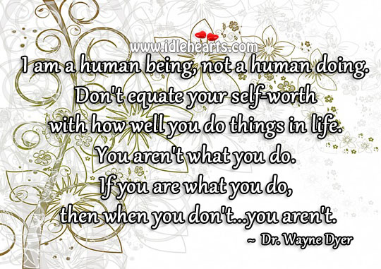 Don't equate your self-worth with how well you do things in life. Image