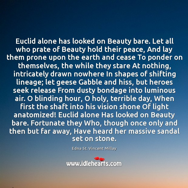 Euclid alone has looked on Beauty bare. Let all who prate of Image