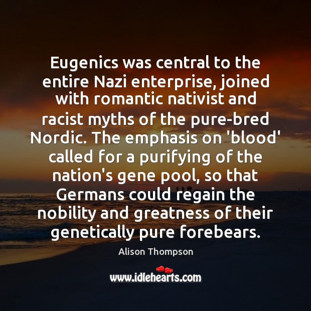 Image, Eugenics was central to the entire Nazi enterprise, joined with romantic nativist