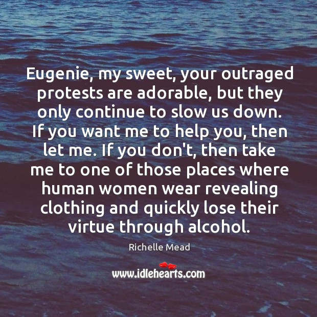 Eugenie, my sweet, your outraged protests are adorable, but they only continue Image