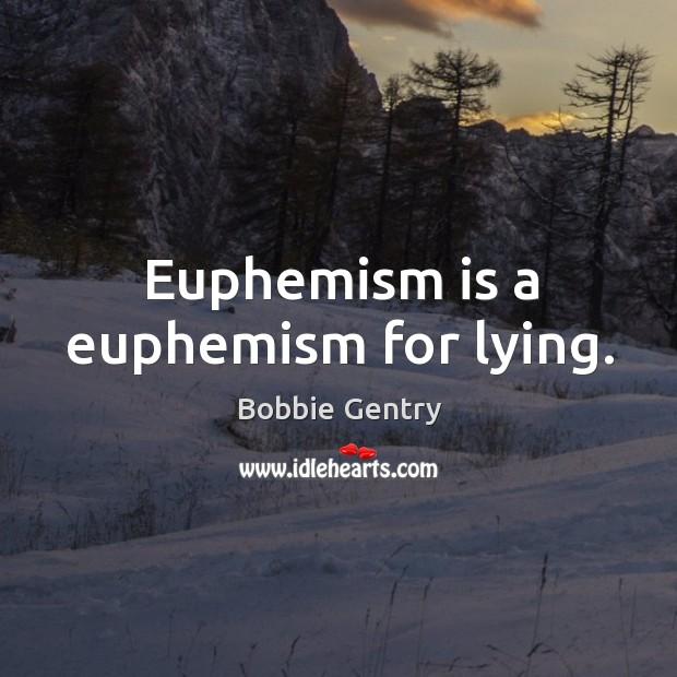 Image, Euphemism is a euphemism for lying.