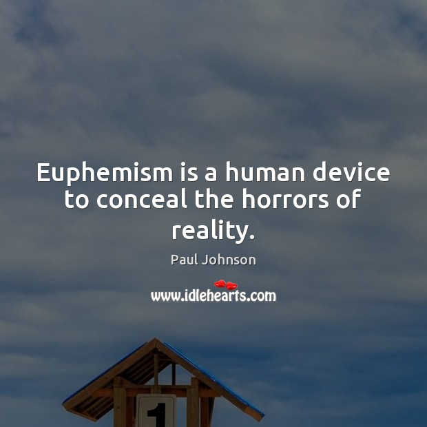 Euphemism is a human device to conceal the horrors of reality. Image