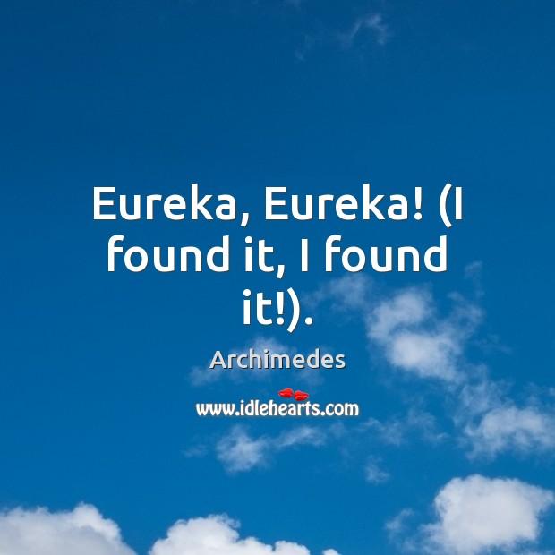 Image, Eureka, Eureka! (I found it, I found it!).