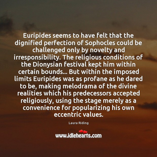 Euripides seems to have felt that the dignified perfection of Sophocles could Image