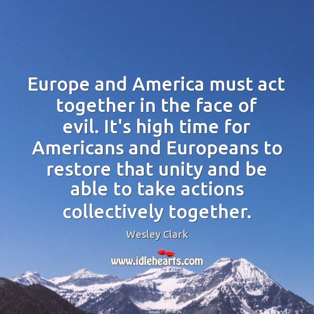 Image, Europe and America must act together in the face of evil. It's