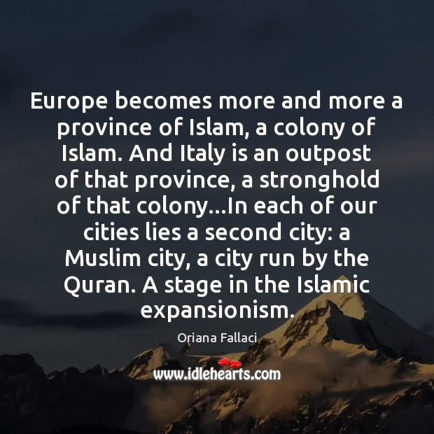 Europe becomes more and more a province of Islam, a colony of Oriana Fallaci Picture Quote