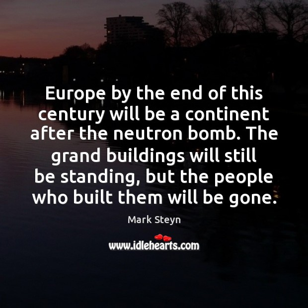 Europe by the end of this century will be a continent after Mark Steyn Picture Quote