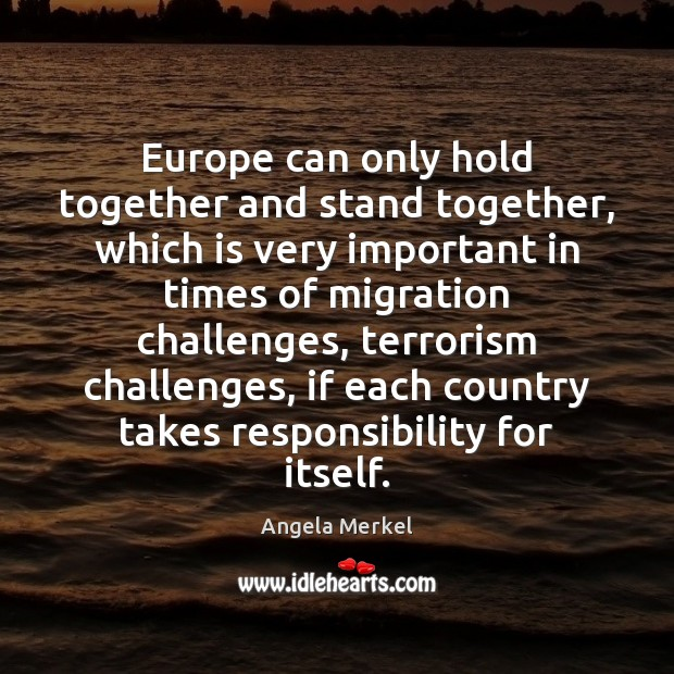 Europe can only hold together and stand together, which is very important Angela Merkel Picture Quote