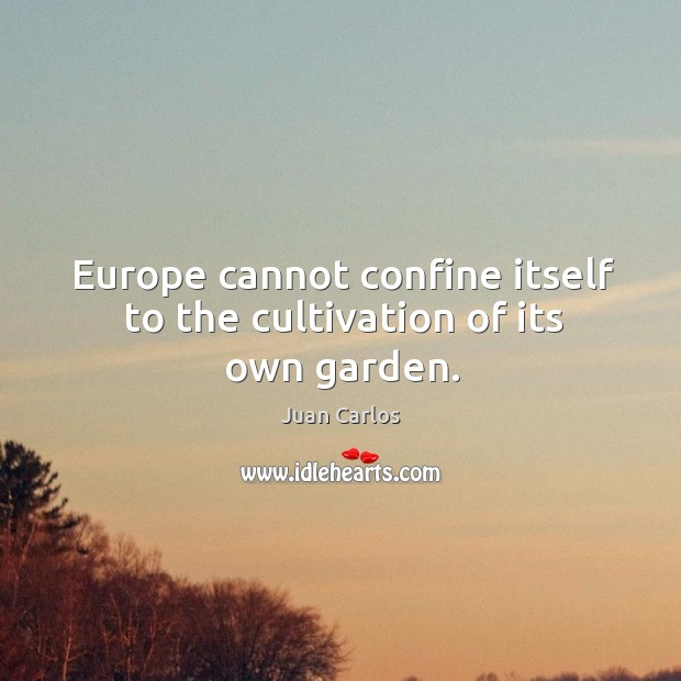 Europe cannot confine itself to the cultivation of its own garden. Image