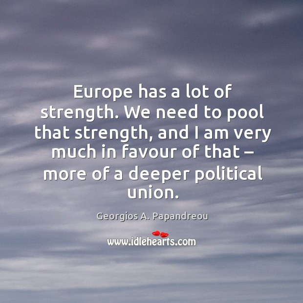 Image, Europe has a lot of strength. We need to pool that strength