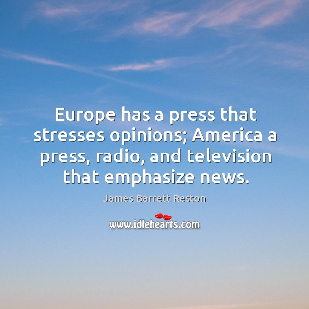 Europe has a press that stresses opinions James Barrett Reston Picture Quote