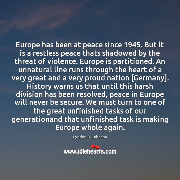Europe has been at peace since 1945. But it is a restless peace Image
