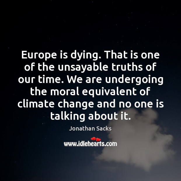 Europe is dying. That is one of the unsayable truths of our Climate Change Quotes Image