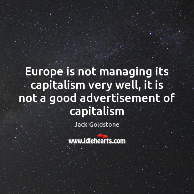 Europe is not managing its capitalism very well, it is not a Image