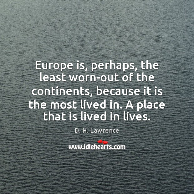 Image, Europe is, perhaps, the least worn-out of the continents, because it is