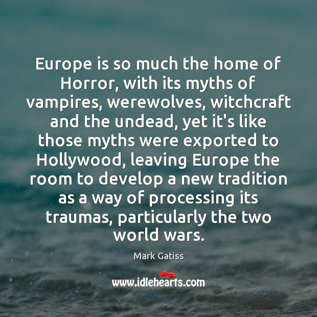 Europe is so much the home of Horror, with its myths of Image