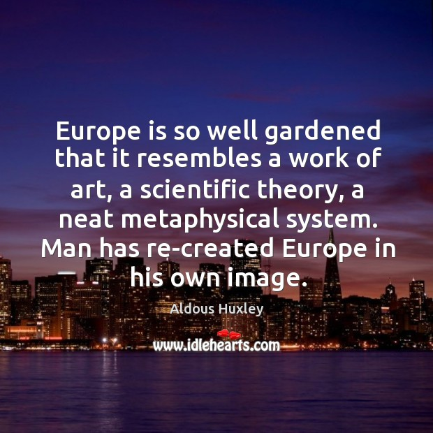 Image, Europe is so well gardened that it resembles a work of art, a scientific theory