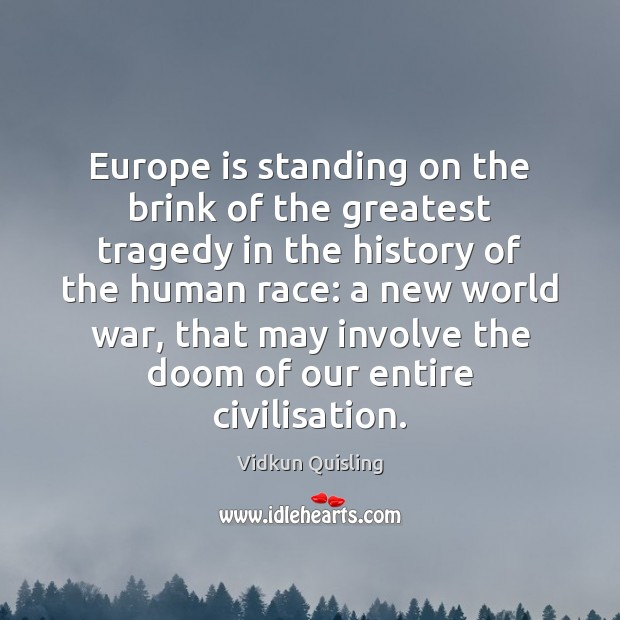 Europe is standing on the brink of the greatest tragedy in the Greatest Tragedy Quotes Image