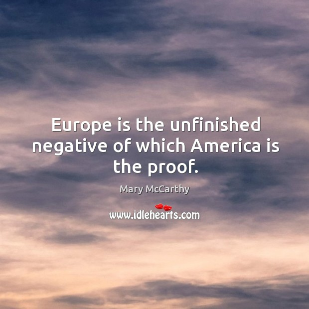 Europe is the unfinished negative of which america is the proof. Image