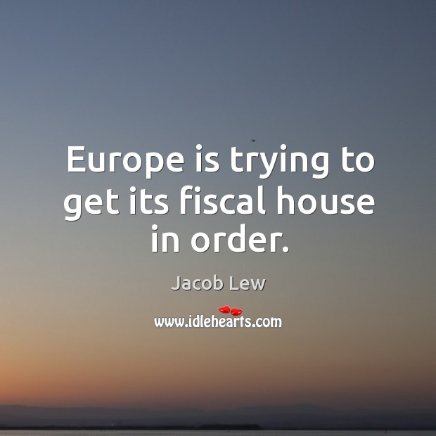 Europe is trying to get its fiscal house in order. Image