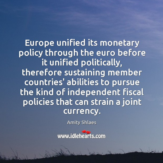 Image, Europe unified its monetary policy through the euro before it unified politically,