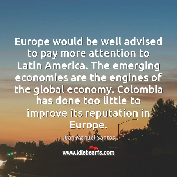 Europe would be well advised to pay more attention to Latin America. Image