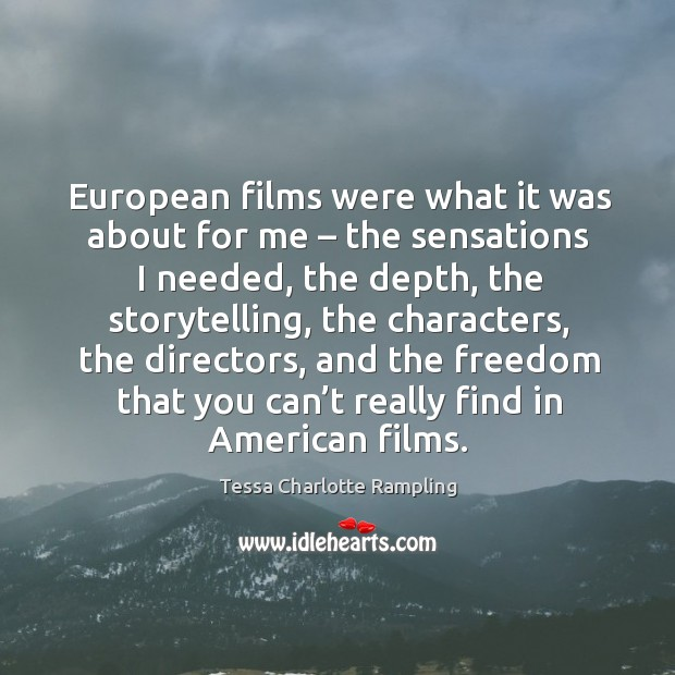 European films were what it was about for me – the sensations I needed, the depth Image