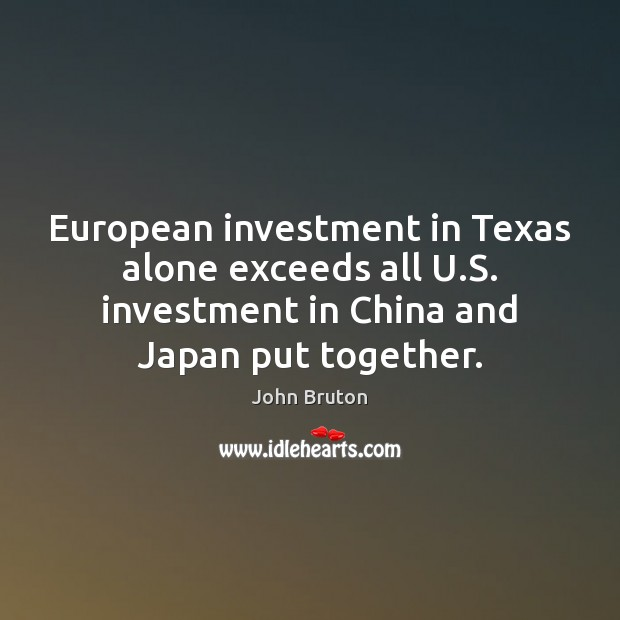 European investment in Texas alone exceeds all U.S. investment in China Investment Quotes Image
