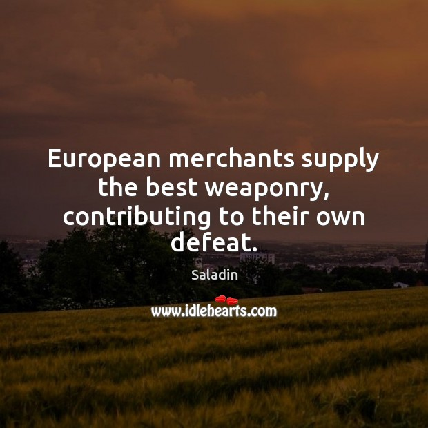 European merchants supply the best weaponry, contributing to their own defeat. Image