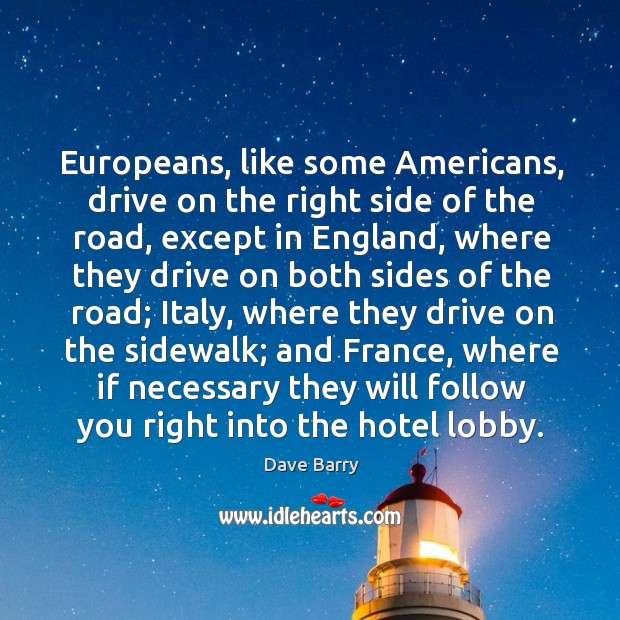 Image, Europeans, like some Americans, drive on the right side of the road,