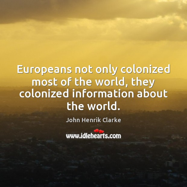 Europeans not only colonized most of the world, they colonized information about Image