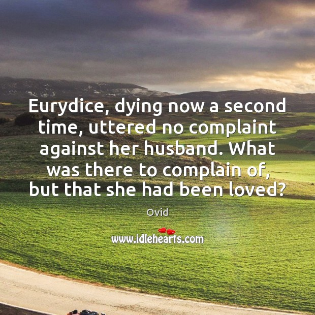 Eurydice, dying now a second time, uttered no complaint against her husband. Image