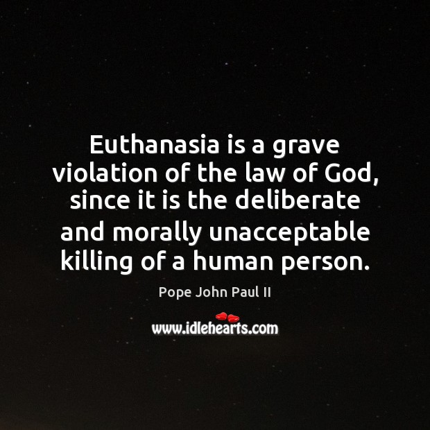 Image, Euthanasia is a grave violation of the law of God, since it