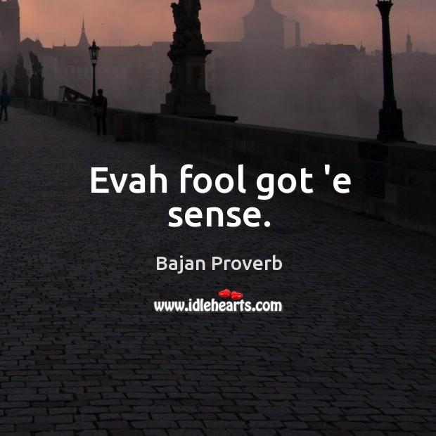 Evah fool got 'e sense. Image