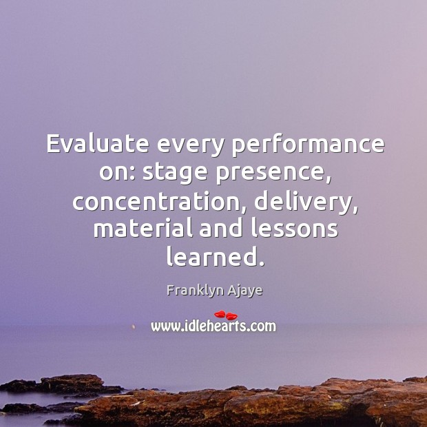 Evaluate every performance on: stage presence, concentration, delivery, material and lessons learned. Image