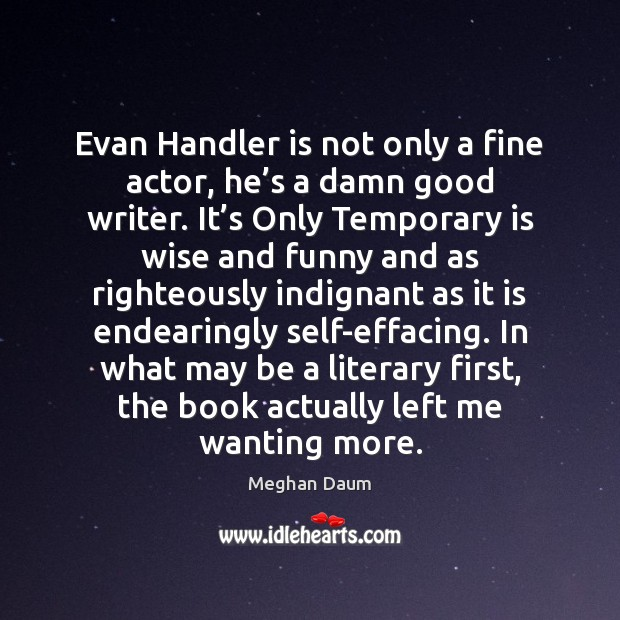 Evan Handler is not only a fine actor, he's a damn Meghan Daum Picture Quote