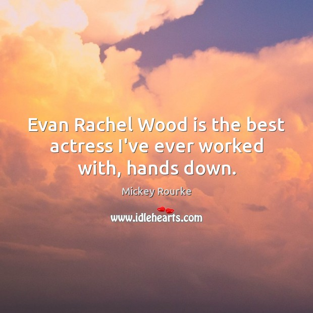 Evan Rachel Wood is the best actress I've ever worked with, hands down. Image