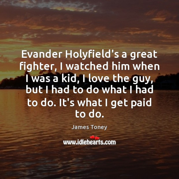 Evander Holyfield's a great fighter, I watched him when I was a Image
