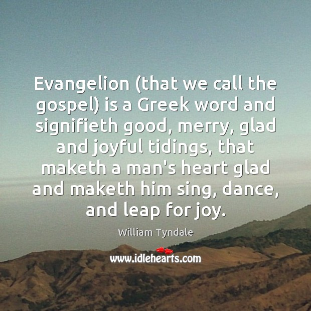 Evangelion (that we call the gospel) is a Greek word and signifieth Image