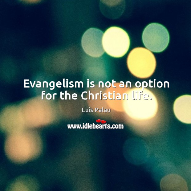 Evangelism is not an option for the christian life. Image
