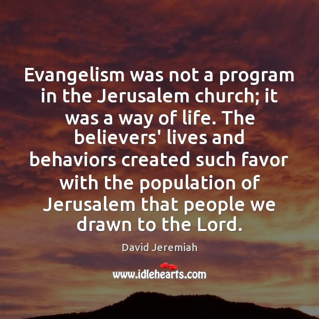 Evangelism was not a program in the Jerusalem church; it was a David Jeremiah Picture Quote