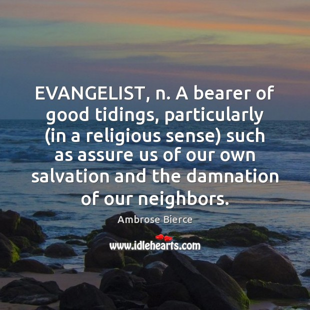 Image, EVANGELIST, n. A bearer of good tidings, particularly (in a religious sense)
