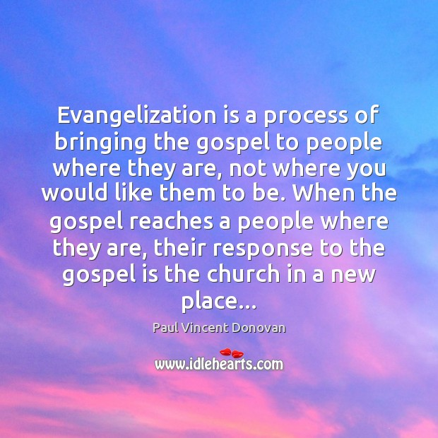 Evangelization is a process of bringing the gospel to people where they Image