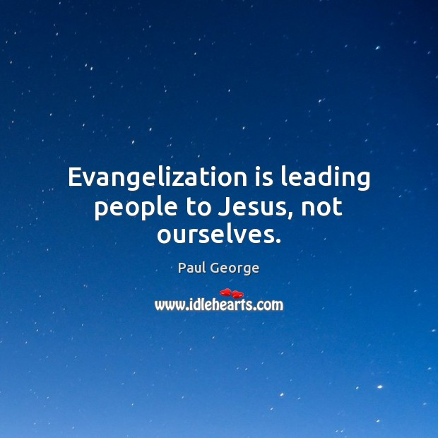 Evangelization is leading people to Jesus, not ourselves. Image