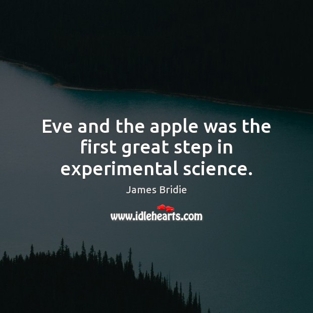 Eve and the apple was the first great step in experimental science. Image